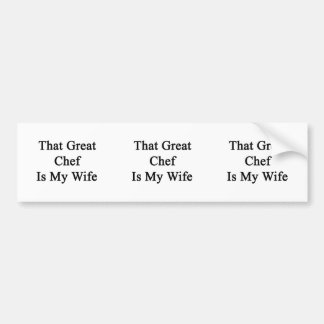 That Great Chef Is My Wife Bumper Stickers