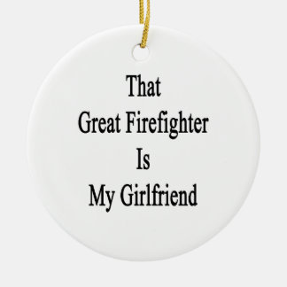 That Great Firefighter Is My Girlfriend Christmas Tree Ornament