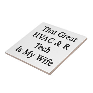 That Great HVAC R Tech Is My Wife Ceramic Tiles
