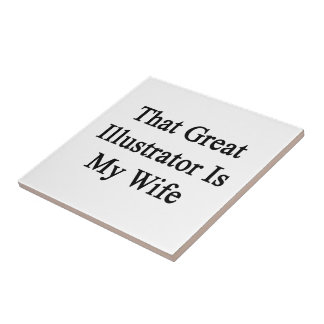 That Great Illustrator Is My Wife Ceramic Tiles