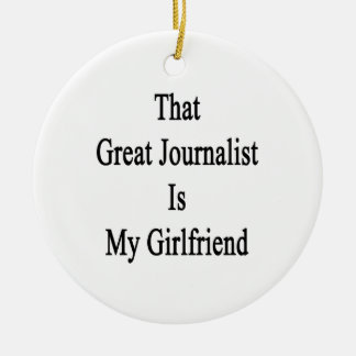 That Great Journalist Is My Girlfriend Christmas Ornaments