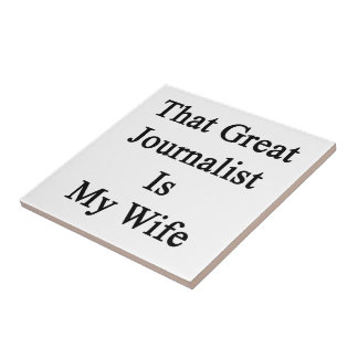 That Great Journalist Is My Wife Tiles