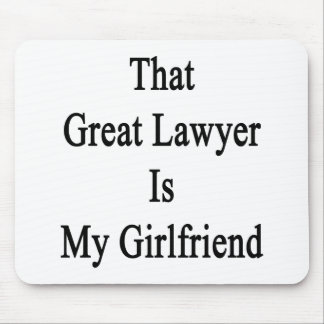 That Great Lawyer Is My Girlfriend Mousepads