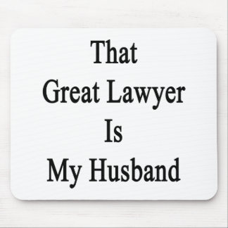 That Great Lawyer Is My Husband Mousepads