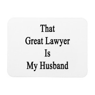 That Great Lawyer Is My Husband Rectangle Magnet