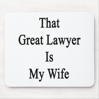 That Great Lawyer Is My Wife Mousepad