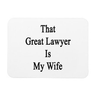 That Great Lawyer Is My Wife Magnet