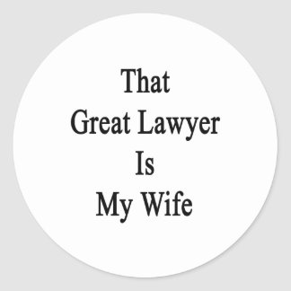 That Great Lawyer Is My Wife Round Sticker