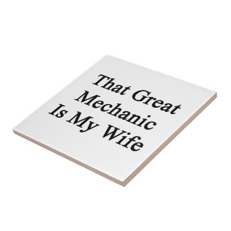 That Great Mechanic Is My Wife Ceramic Tiles