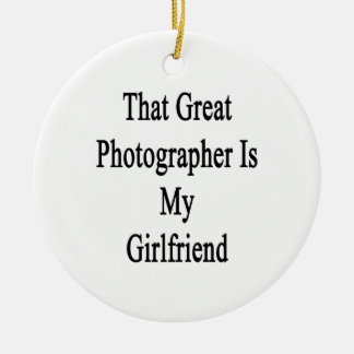 That Great Photographer Is My Girlfriend Ornament