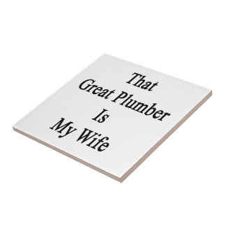 That Great Plumber Is My Wife Ceramic Tiles