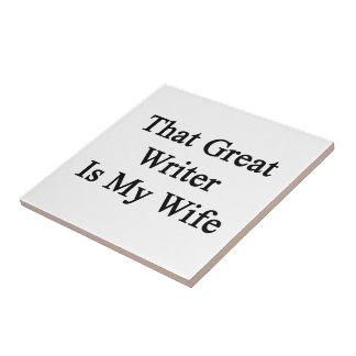 That Great Writer Is My Wife Tiles