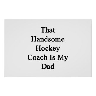 That Handsome Hockey Coach Is My Dad Poster
