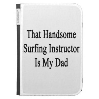 That Handsome Surfing Instructor Is My Dad Case For Kindle