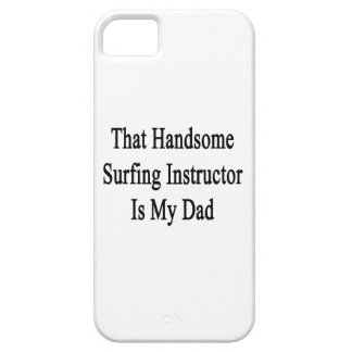 That Handsome Surfing Instructor Is My Dad iPhone 5 Cases