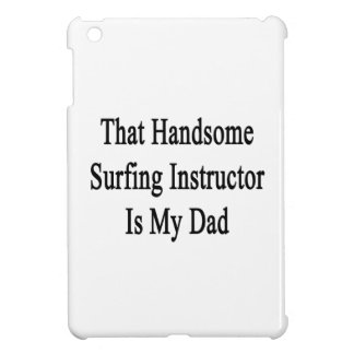 That Handsome Surfing Instructor Is My Dad iPad Mini Case