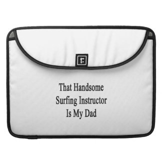 That Handsome Surfing Instructor Is My Dad Sleeves For MacBook Pro