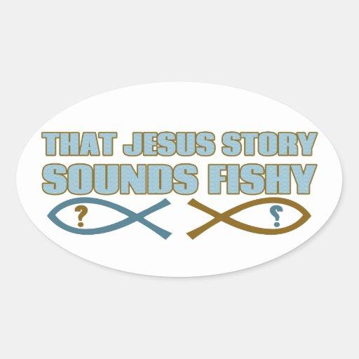 That Jesus Story Sounds Fishy Oval Sticker