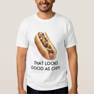 THAT LOOKS GOOD AS CHIT! T SHIRTS