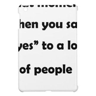 "that moment when you say ""yes""to a lot of people.p iPad mini cover"