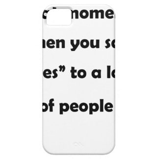 "that moment when you say ""yes""to a lot of people.p iPhone 5 case"