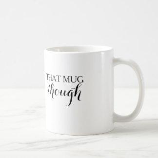 That Mug Though