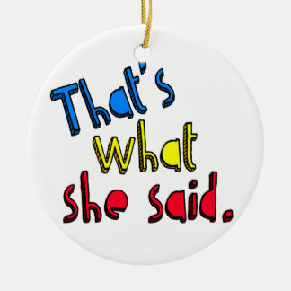 that s what she said ornament