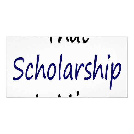 That Scholarship Is Mine Photo Card Template