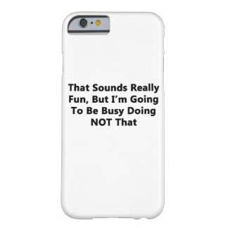 That Sounds Really Fun Barely There iPhone 6 Case