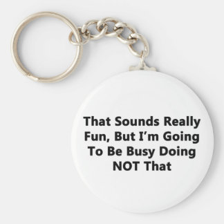 That Sounds Really Fun Key Ring