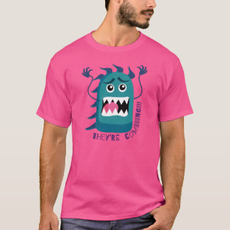 That they come! T-Shirt
