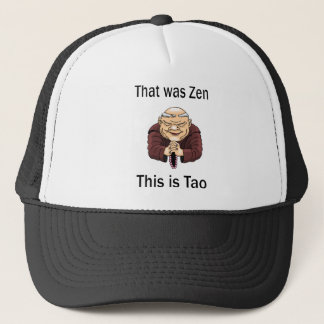 That Was Zen, This Is Tao Trucker Hat