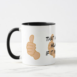 That would be HILARIOUS if it were funny mug