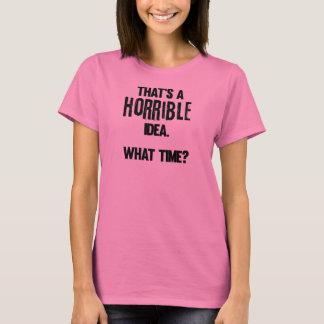 """That's a HORRIBLE idea"" Wms Basic T-Shirt"
