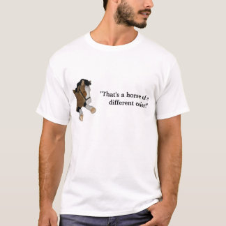 """""""That's a Horse of a Different Color!"""" T-Shirt"""