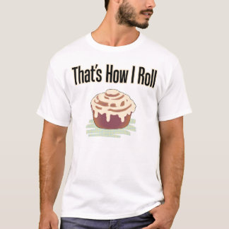 That's How I Roll (Cinnamon) T-Shirt