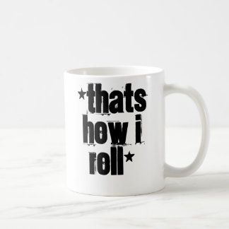 *Thats how I roll* Coffee Mug
