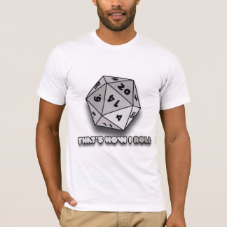 That's How I Roll d20 T-Shirt