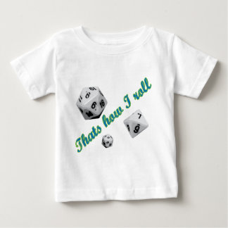 That's How I Roll Dice Baby T-Shirt