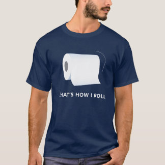 That's How I Roll - Forward T-Shirt
