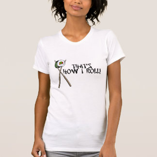 That's how I roll T-Shirts