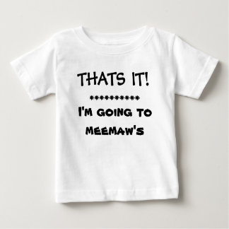 THATS IT!   I'M GOING TO MEEMAW'S BABY T-Shirt