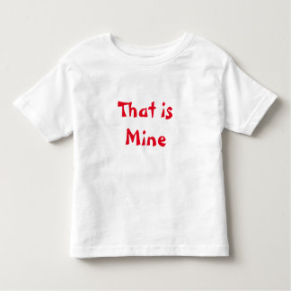 That's Mine, Still Mine Toddler T-Shirt
