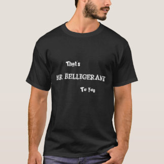 That's MR. BELLIGERANT To You T-Shirt