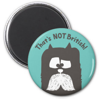 """""""That's NOT British"""" tom-cat with mustache 6 Cm Round Magnet"""