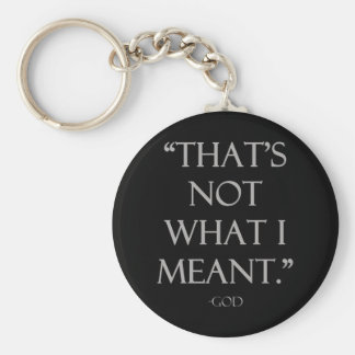 """That's Not What I Meant."" - God Keychains"