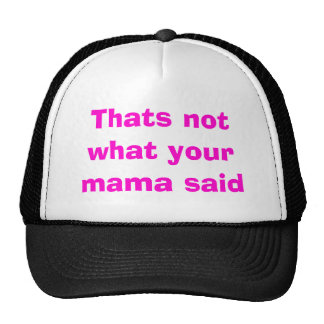 Thats not what your mama said mesh hats