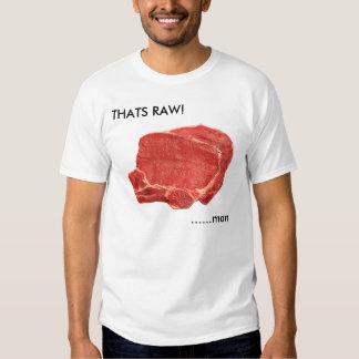 THATS RAW!, ......man Tshirts