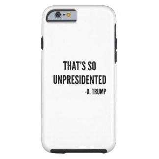 That's So Unpresidented Tough iPhone 6 Case