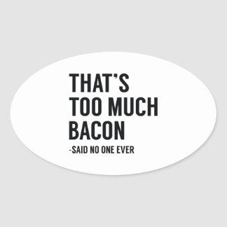 That's Too Much Bacon Oval Sticker